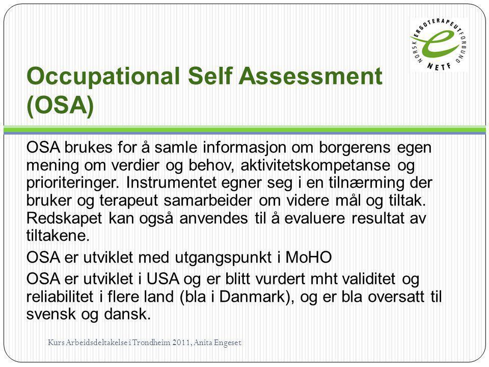 Occupational Self Assessment (OSA) OSA brukes for å samle informasjon om borgerens egen mening om verdier og behov, aktivitetskompetanse og prioriteri