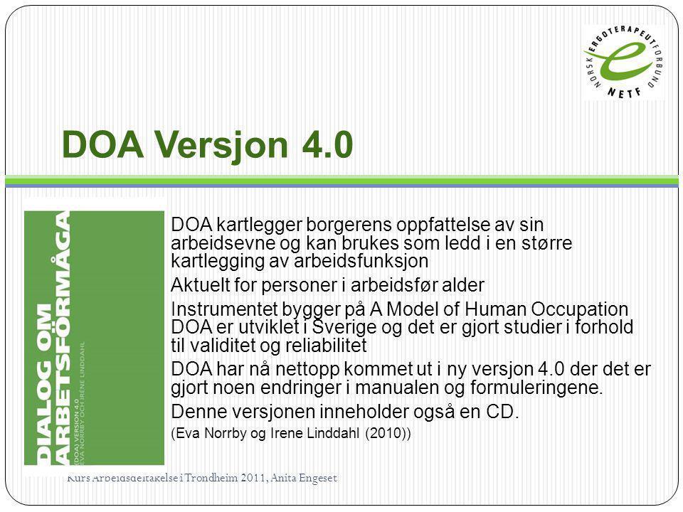 DOA Versjon 4.0 DOA kartlegger borgerens oppfattelse av sin arbeidsevne og kan brukes som ledd i en større kartlegging av arbeidsfunksjon Aktuelt for