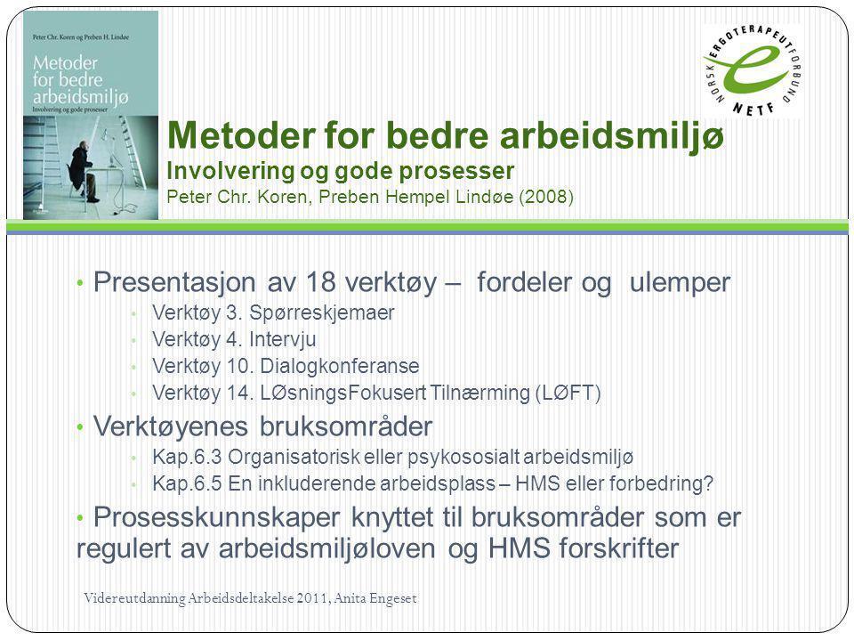 Metoder for bedre arbeidsmiljø Involvering og gode prosesser Peter Chr. Koren, Preben Hempel Lindøe (2008) Presentasjon av 18 verktøy – fordeler og ul