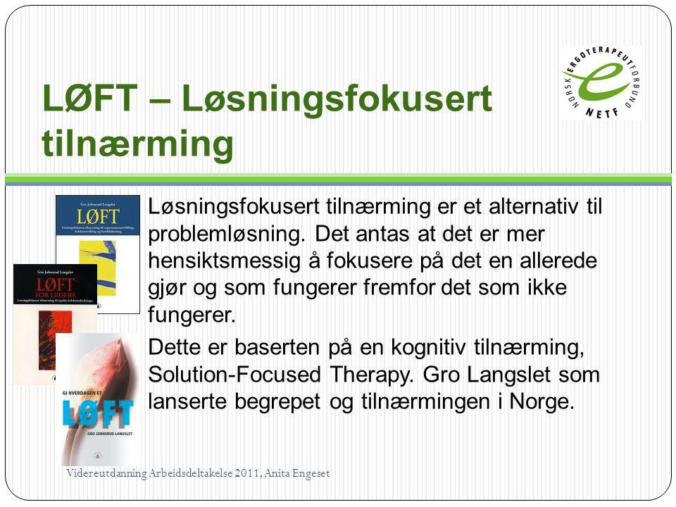 LØFT – Løsningsfokusert tilnærming Løsningsfokusert tilnærming er et alternativ til problemløsning. Det antas at det er mer hensiktsmessig å fokusere