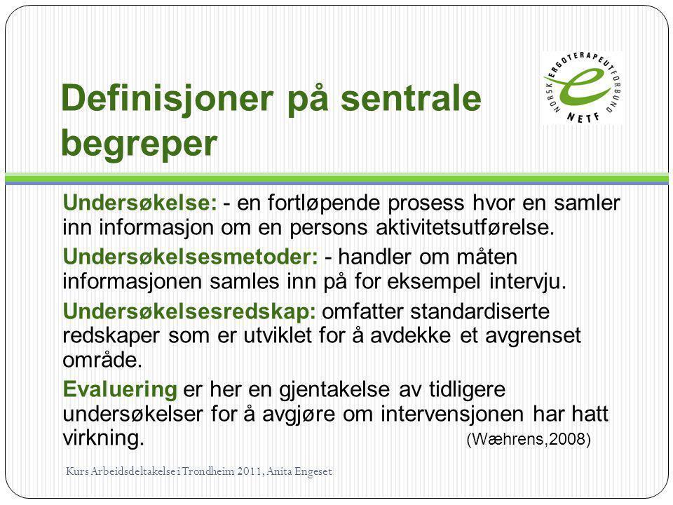 Definisjoner på sentrale begreper Undersøkelse: - en fortløpende prosess hvor en samler inn informasjon om en persons aktivitetsutførelse. Undersøkels