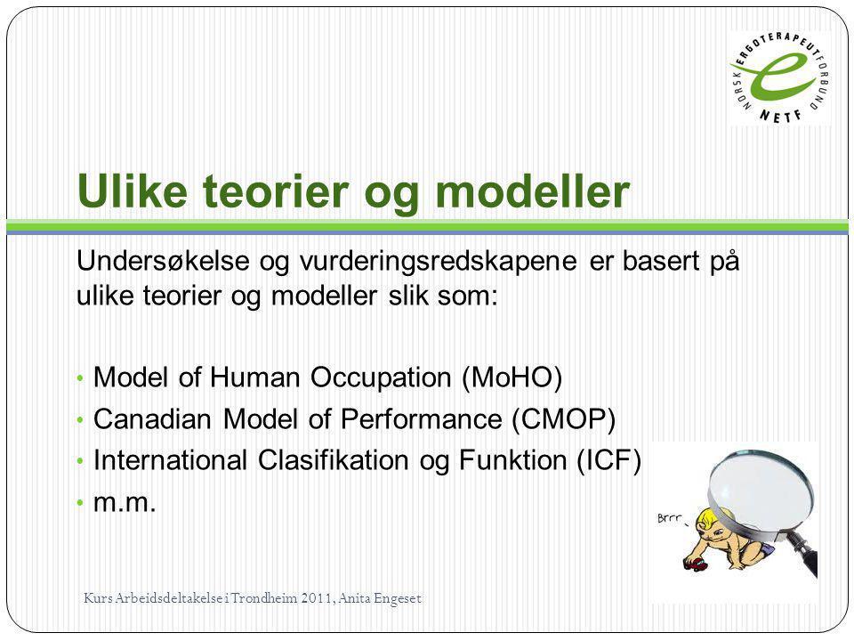Ulike teorier og modeller Undersøkelse og vurderingsredskapene er basert på ulike teorier og modeller slik som: Model of Human Occupation (MoHO) Canad