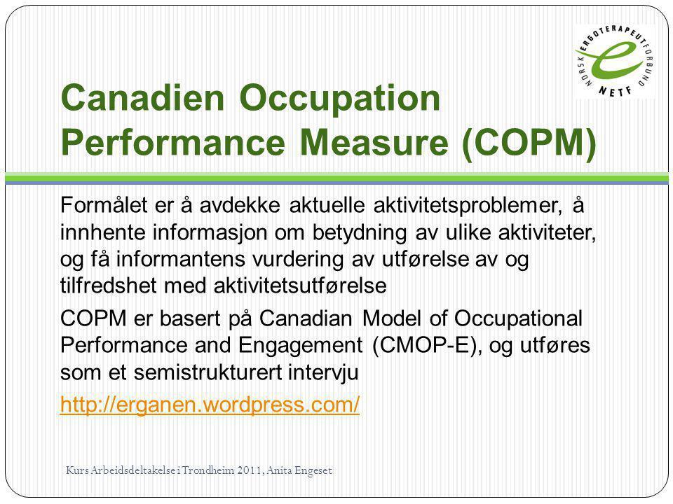 Canadien Occupation Performance Measure (COPM) Formålet er å avdekke aktuelle aktivitetsproblemer, å innhente informasjon om betydning av ulike aktivi