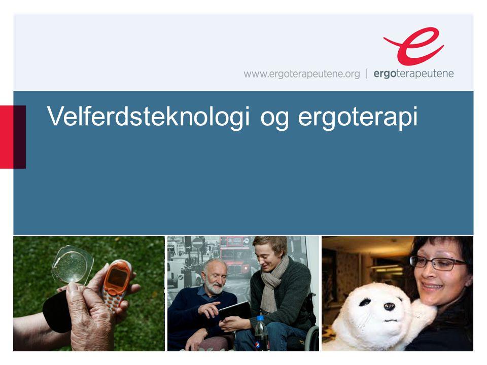 SIDE   www.ergoterapeutene.org  Velferdsteknologi som svar Hva er velferdsteknologi.