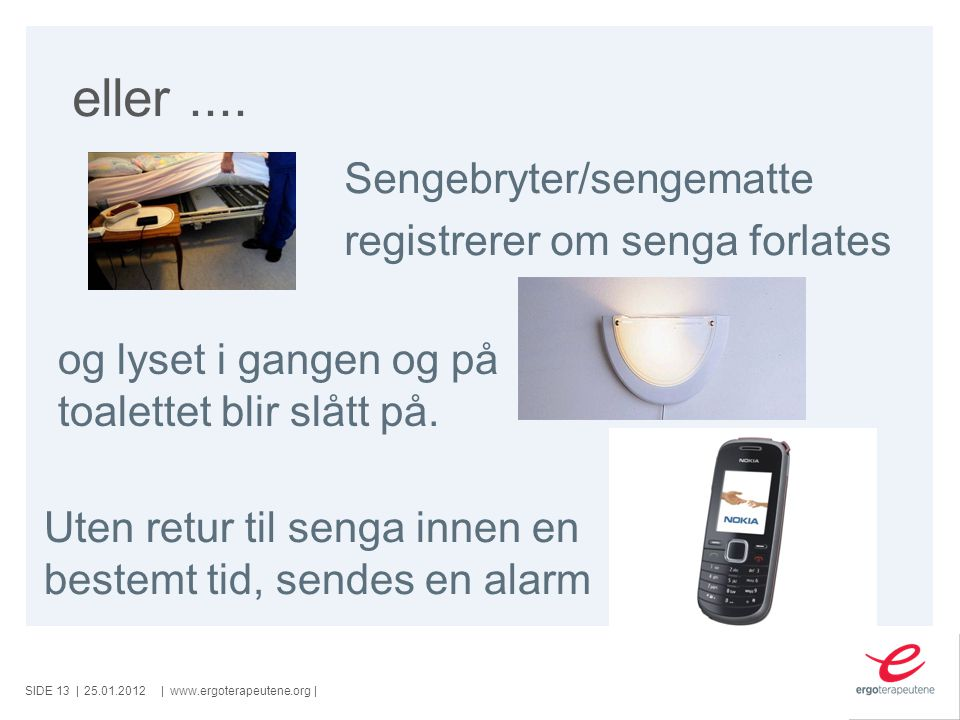 SIDE ||www.ergoterapeutene.org| eller.... Sengebryter/sengematte registrerer om senga forlates og lyset i gangen og på toalettet blir slått på. Uten r