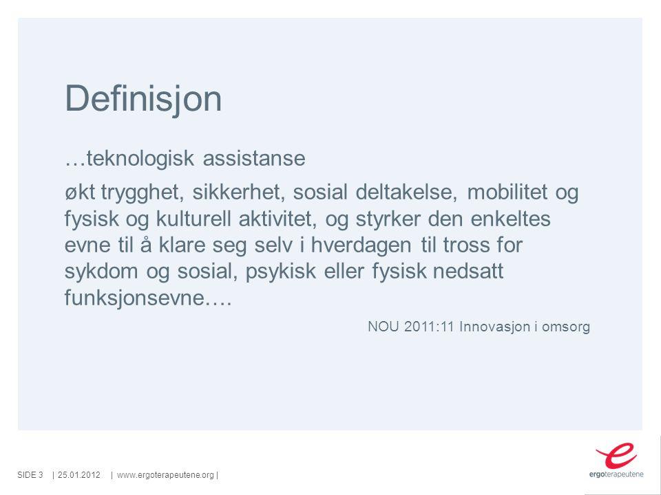 SIDE   www.ergoterapeutene.org  Definisjon/er …trygghet …sikkerhet …klare seg selv …daglige gjøremål …medbestemmelse, verdighet og livskvalitet 25.01.20124