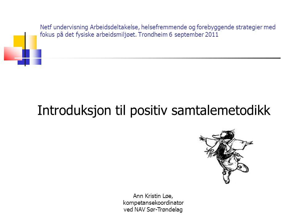 Ann Kristin Løe Presentasjon Ergoterapeut med spesialisering i arbeidshelse (utdannet ved HIST i 93) Videreutdanning- hovedtrekk: Organisasjonspsykologi og relasjonsledelse Erfaring arbeidshelse- hovedtrekk: Arbeid med bistand 5 år (Arbeidsmarkedsbedrifter) Veiledning bedrifter, inkluderende arbeidsliv 5 år (1-linje) Metodeutvikling og veiledning systemnivå 5 år (direktorat) Kompetanseutvikling/ koordinering systemnivå (fylkesnivå) 3 år