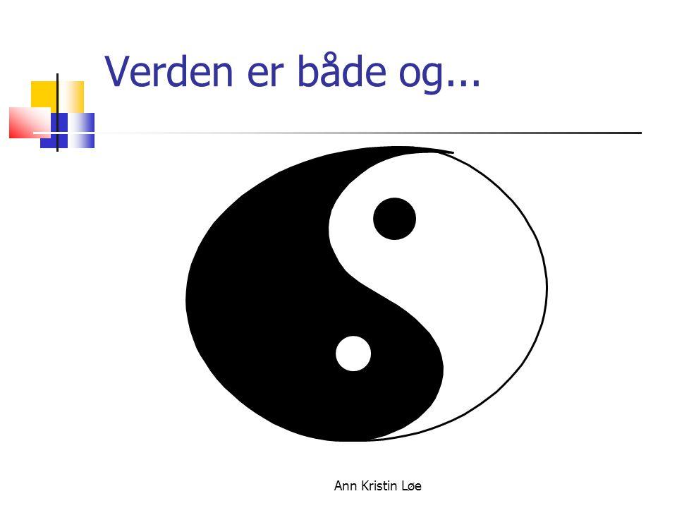 Ann Kristin Løe Verden er både og...