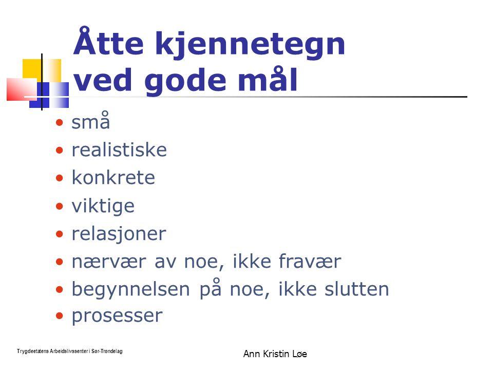 Ann Kristin Løe Trygdeetatens Arbeidslivssenter i Sør-Trøndelag små realistiske konkrete viktige relasjoner nærvær av noe, ikke fravær begynnelsen på