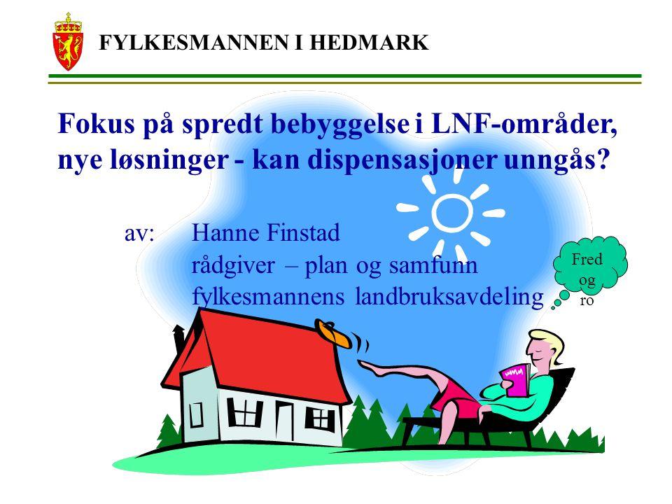 FYLKESMANNEN I HEDMARK LNF-områdene Omfatter 95 % av arealene i disse områdene styrer sektorlovene I LNF-områder er det ikke tilatt med annen bygge-og anleggsaktivitet enn den som har tilknytning til stedbunden næring - men