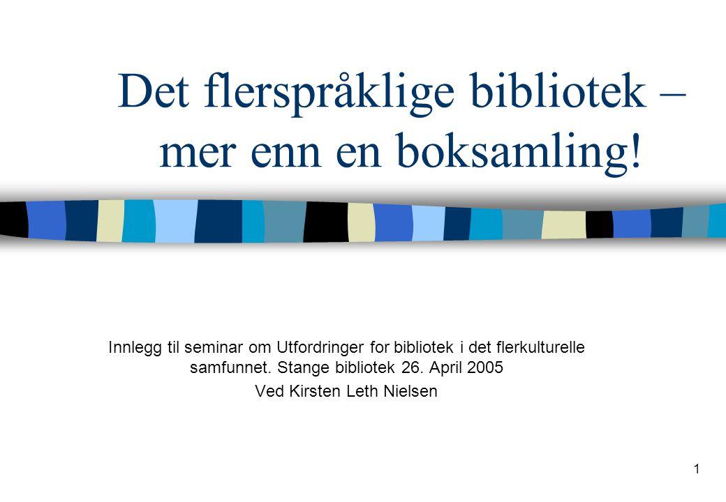 1 Det flerspråklige bibliotek – mer enn en boksamling! Innlegg til seminar om Utfordringer for bibliotek i det flerkulturelle samfunnet. Stange biblio