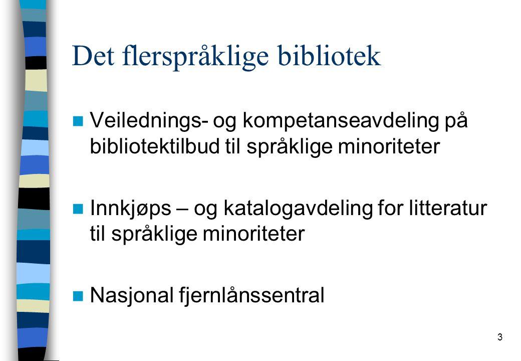 3 Det flerspråklige bibliotek Veilednings- og kompetanseavdeling på bibliotektilbud til språklige minoriteter Innkjøps – og katalogavdeling for litter
