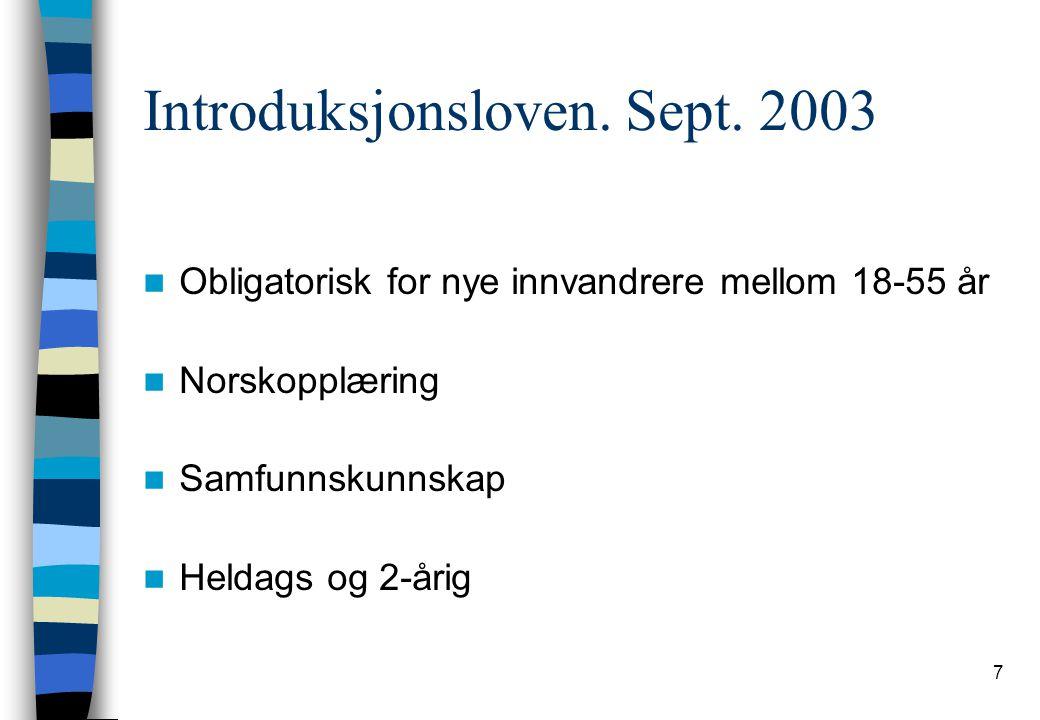 7 Introduksjonsloven. Sept. 2003 Obligatorisk for nye innvandrere mellom 18-55 år Norskopplæring Samfunnskunnskap Heldags og 2-årig