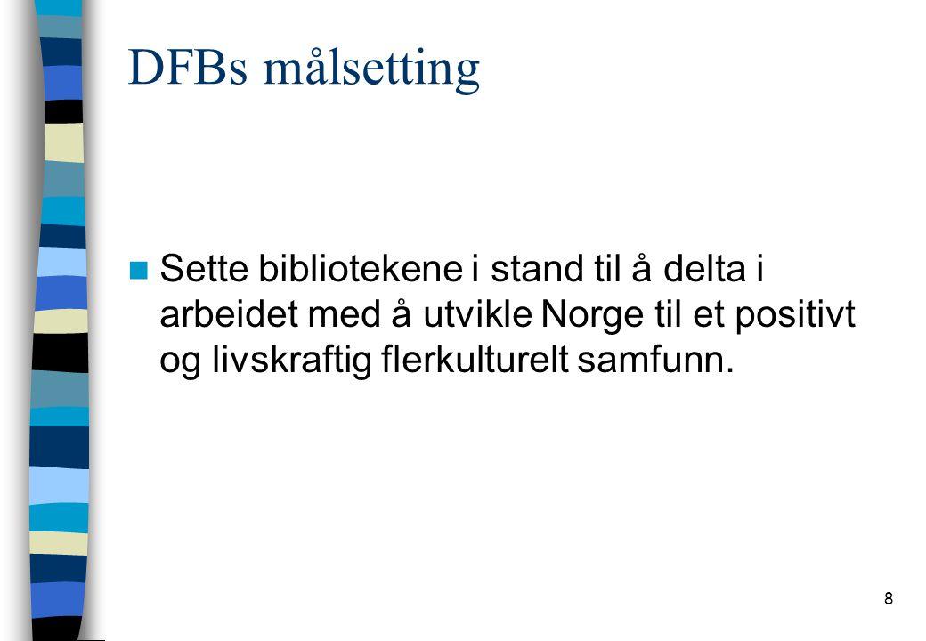 8 DFBs målsetting Sette bibliotekene i stand til å delta i arbeidet med å utvikle Norge til et positivt og livskraftig flerkulturelt samfunn.