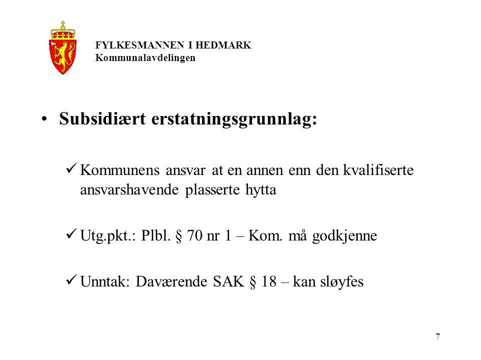 7 Subsidiært erstatningsgrunnlag: Kommunens ansvar at en annen enn den kvalifiserte ansvarshavende plasserte hytta Utg.pkt.: Plbl. § 70 nr 1 – Kom. må
