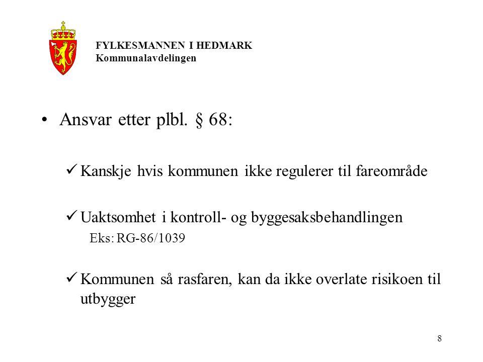 8 Ansvar etter plbl. § 68: Kanskje hvis kommunen ikke regulerer til fareområde Uaktsomhet i kontroll- og byggesaksbehandlingen Eks: RG-86/1039 Kommune