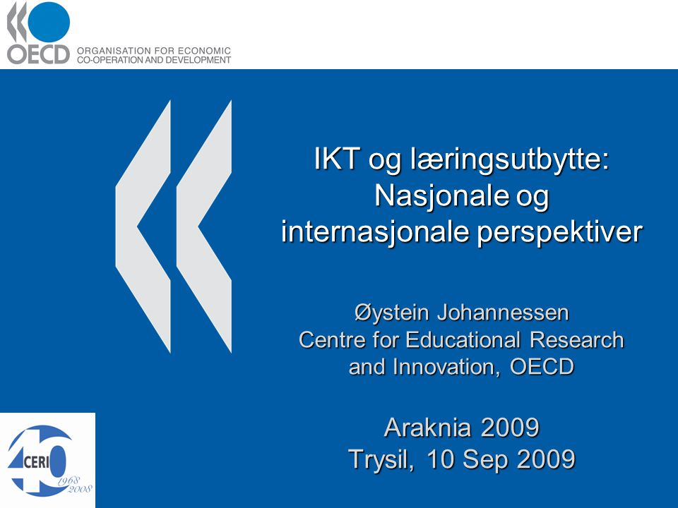 IKT og læringsutbytte: Nasjonale og internasjonale perspektiver Øystein Johannessen Centre for Educational Research and Innovation, OECD Araknia 2009