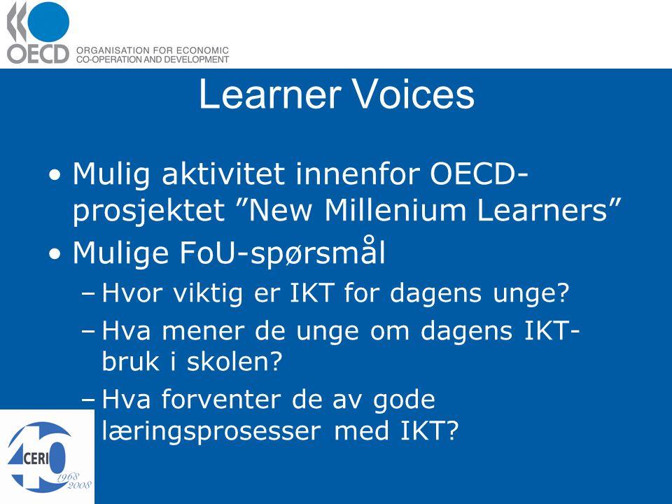 Learner Voices Mulig aktivitet innenfor OECD- prosjektet New Millenium Learners Mulige FoU-spørsmål –Hvor viktig er IKT for dagens unge.