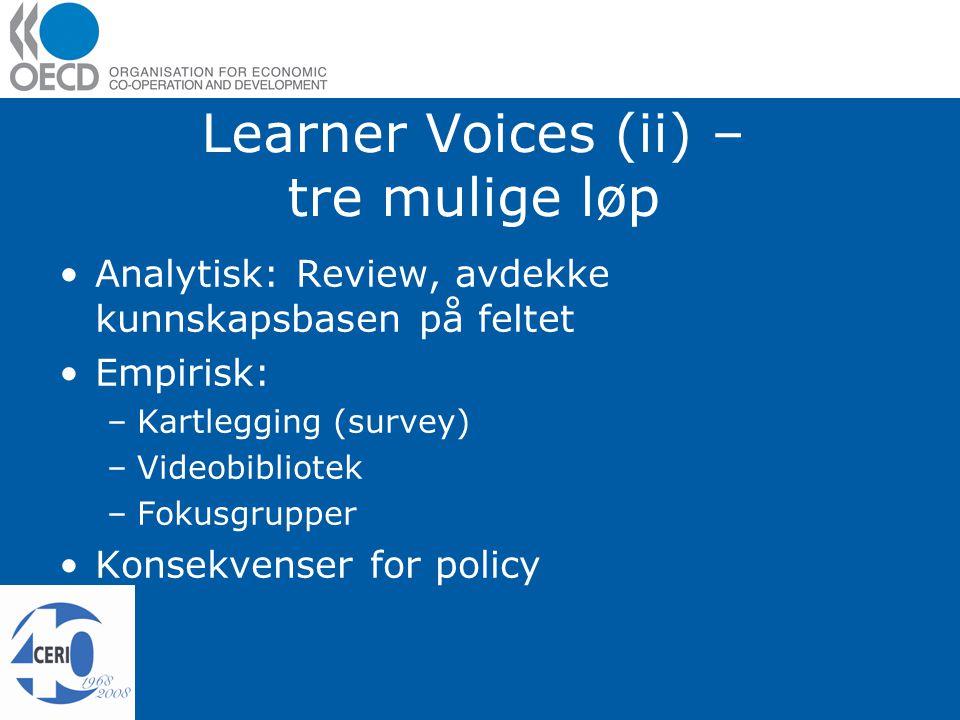 Learner Voices (ii) – tre mulige løp Analytisk: Review, avdekke kunnskapsbasen på feltet Empirisk: –Kartlegging (survey) –Videobibliotek –Fokusgrupper Konsekvenser for policy