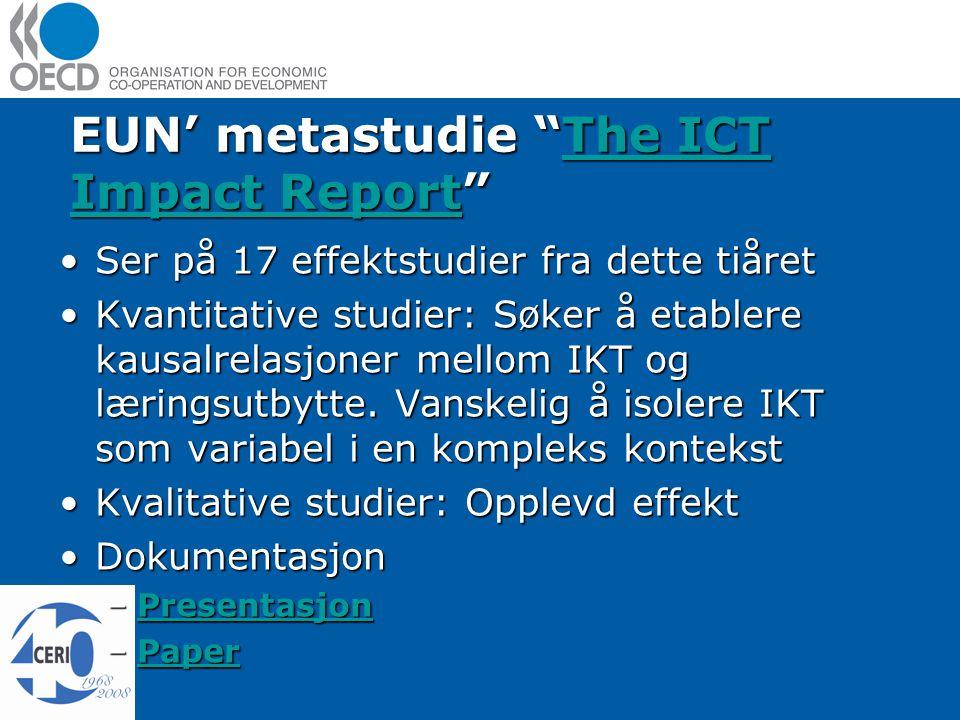 EUN' metastudie The ICT Impact Report The ICT Impact ReportThe ICT Impact Report Ser på 17 effektstudier fra dette tiåretSer på 17 effektstudier fra dette tiåret Kvantitative studier: Søker å etablere kausalrelasjoner mellom IKT og læringsutbytte.