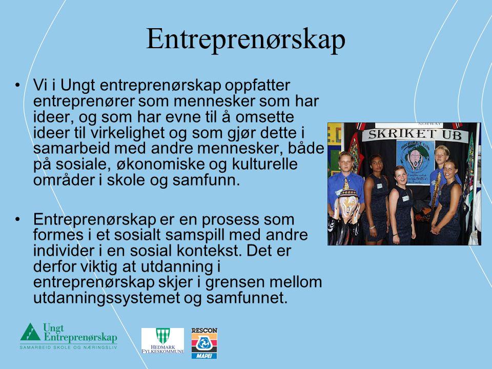 Entreprenørskap Vi i Ungt entreprenørskap oppfatter entreprenører som mennesker som har ideer, og som har evne til å omsette ideer til virkelighet og