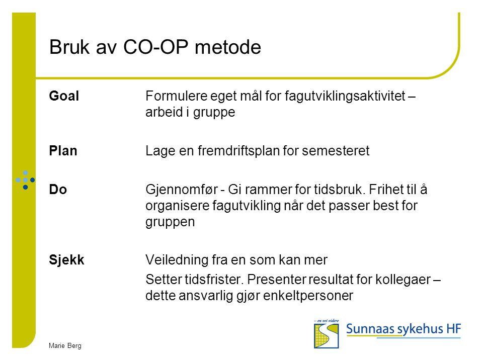 Marie Berg Bruk av CO-OP metode Goal Formulere eget mål for fagutviklingsaktivitet – arbeid i gruppe PlanLage en fremdriftsplan for semesteret DoGjenn