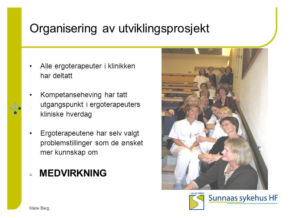Marie Berg Organisering av utviklingsprosjekt Alle ergoterapeuter i klinikken har deltatt Kompetanseheving har tatt utgangspunkt i ergoterapeuters kli