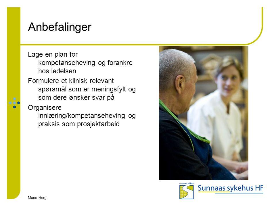 Marie Berg Anbefalinger Lage en plan for kompetanseheving og forankre hos ledelsen Formulere et klinisk relevant spørsmål som er meningsfylt og som de