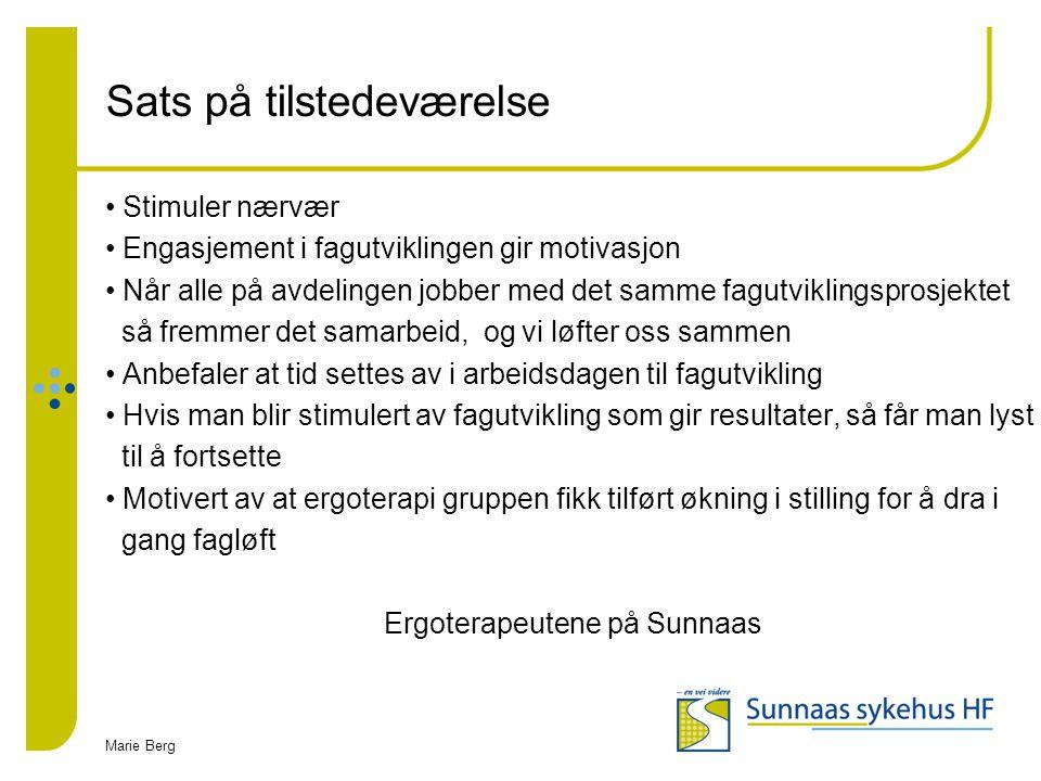 Marie Berg Sats på tilstedeværelse Stimuler nærvær Engasjement i fagutviklingen gir motivasjon Når alle på avdelingen jobber med det samme fagutviklin