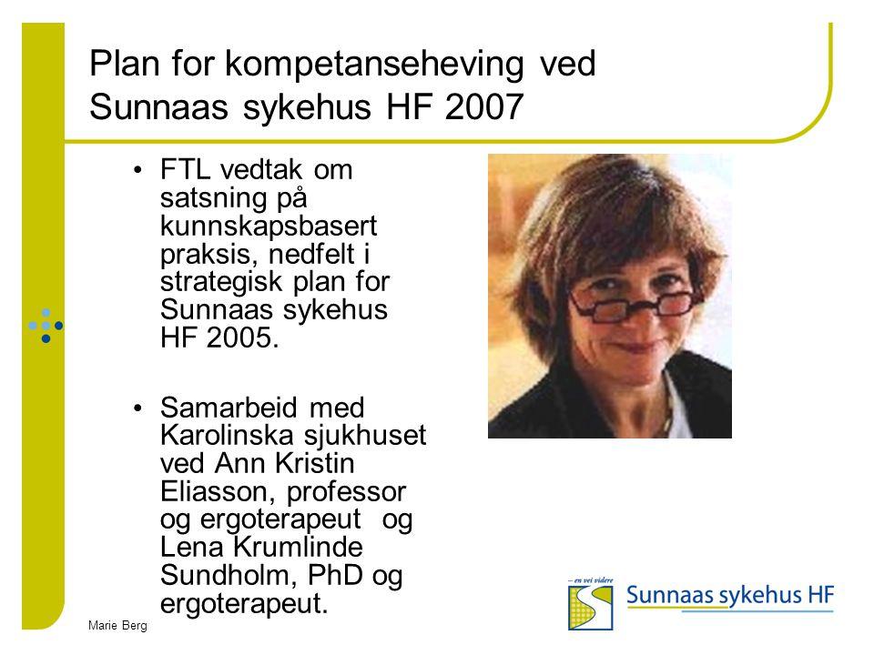 Marie Berg Plan for kompetanseheving ved Sunnaas sykehus HF 2007 FTL vedtak om satsning på kunnskapsbasert praksis, nedfelt i strategisk plan for Sunn