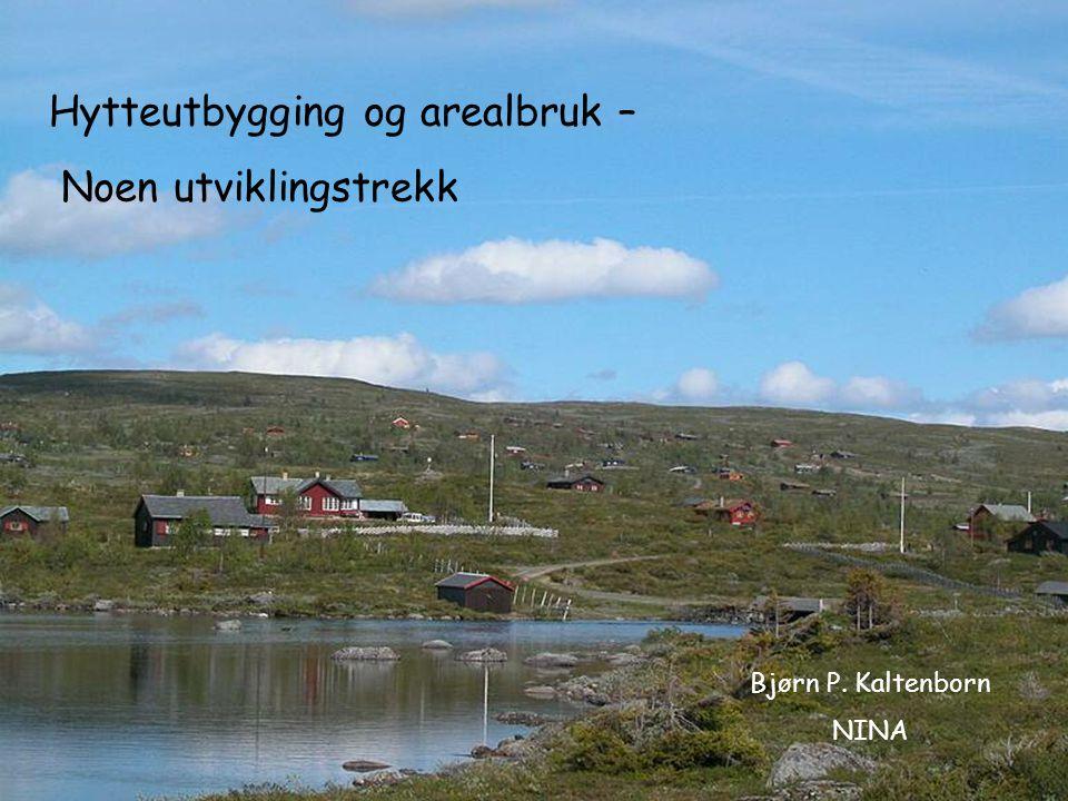 Hytteutbygging og arealbruk – Noen utviklingstrekk Bjørn P. Kaltenborn NINA