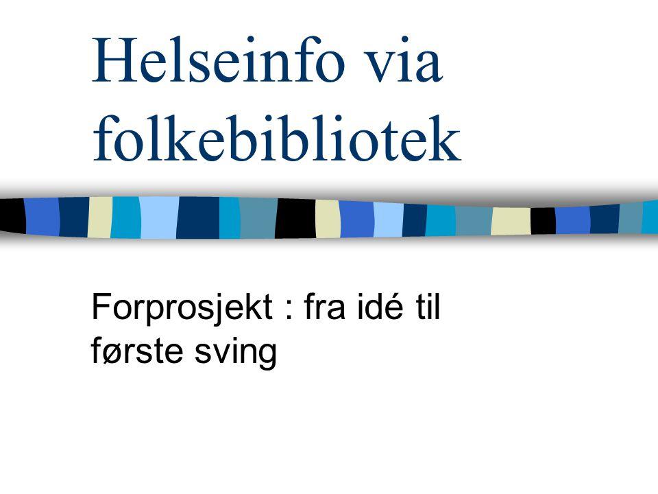 Helseinfo via folkebibliotek Forprosjekt : fra idé til første sving