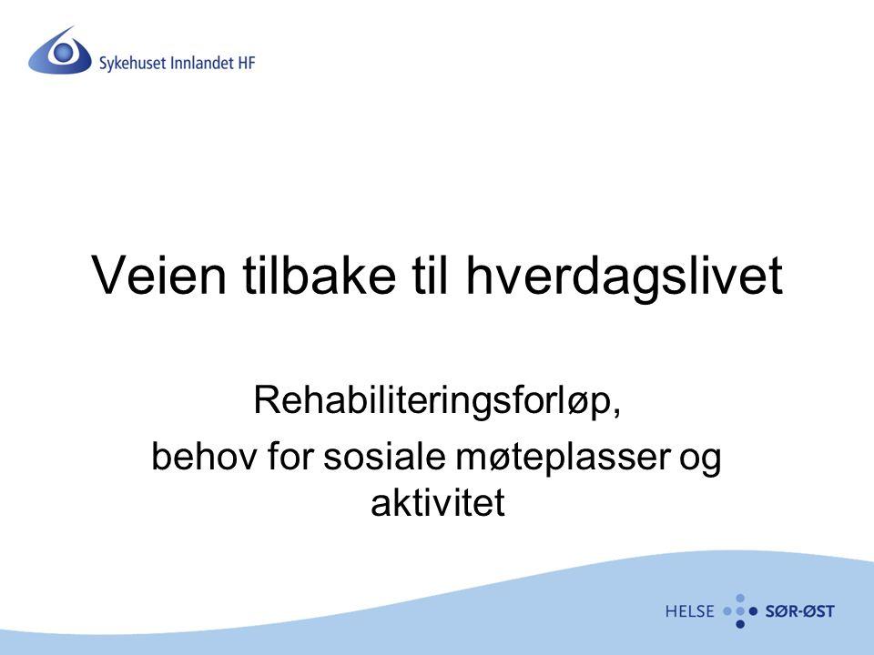 Veien tilbake til hverdagslivet Rehabiliteringsforløp, behov for sosiale møteplasser og aktivitet