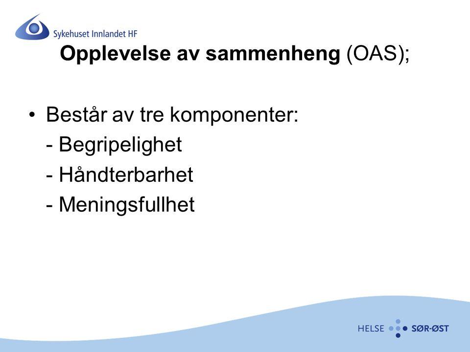 Opplevelse av sammenheng (OAS); Består av tre komponenter: - Begripelighet - Håndterbarhet - Meningsfullhet