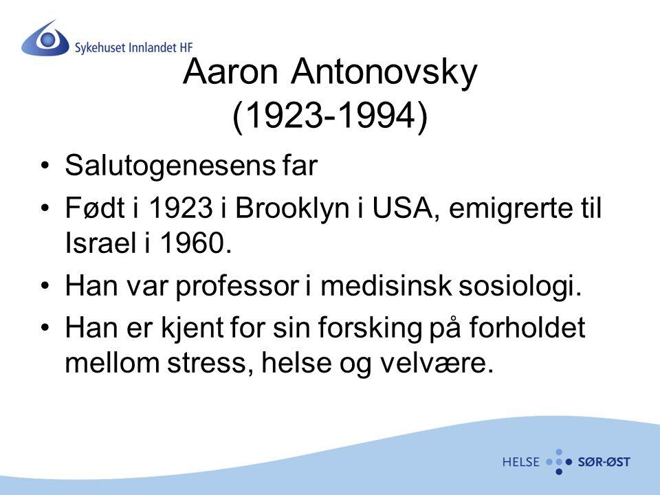 Aaron Antonovsky (1923-1994) Salutogenesens far Født i 1923 i Brooklyn i USA, emigrerte til Israel i 1960. Han var professor i medisinsk sosiologi. Ha