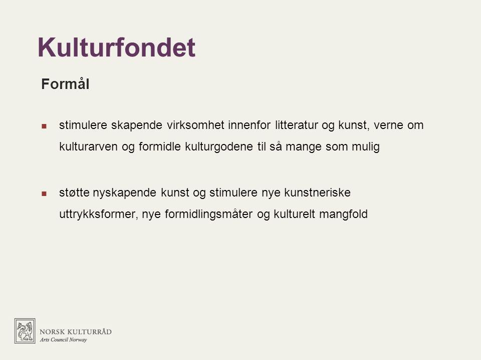 Kulturfondet Formål stimulere skapende virksomhet innenfor litteratur og kunst, verne om kulturarven og formidle kulturgodene til så mange som mulig støtte nyskapende kunst og stimulere nye kunstneriske uttrykksformer, nye formidlingsmåter og kulturelt mangfold