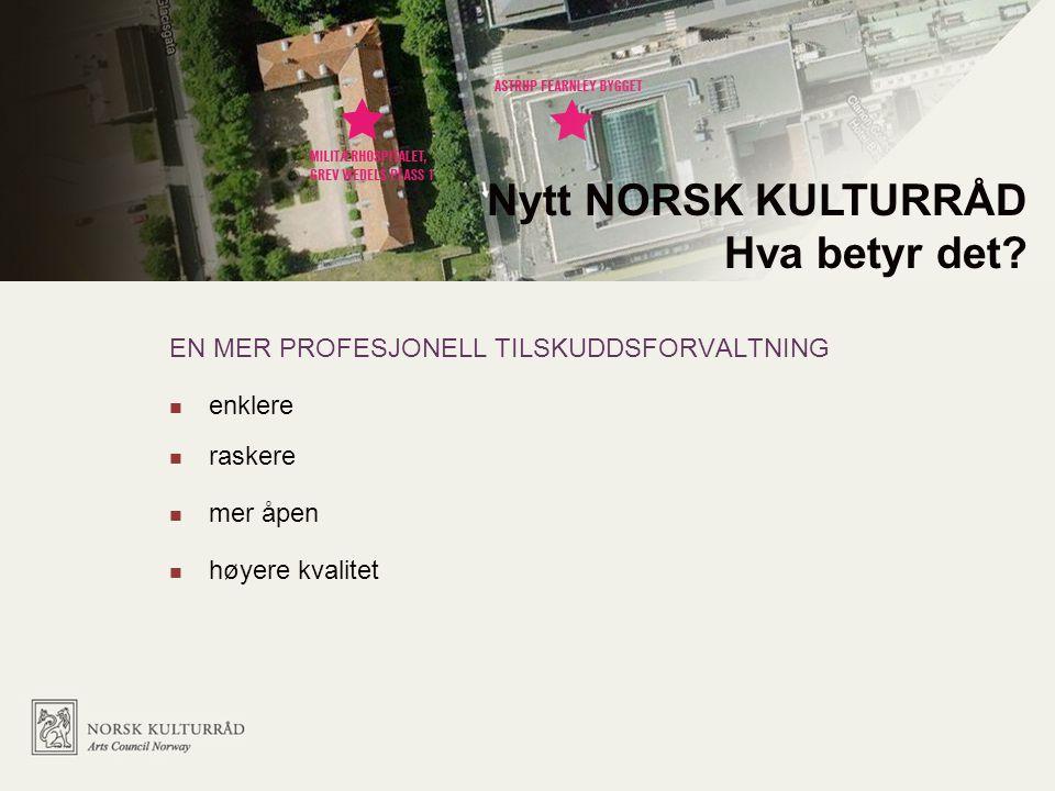 EN MER PROFESJONELL TILSKUDDSFORVALTNING enklere raskere mer åpen høyere kvalitet Nytt NORSK KULTURRÅD Hva betyr det