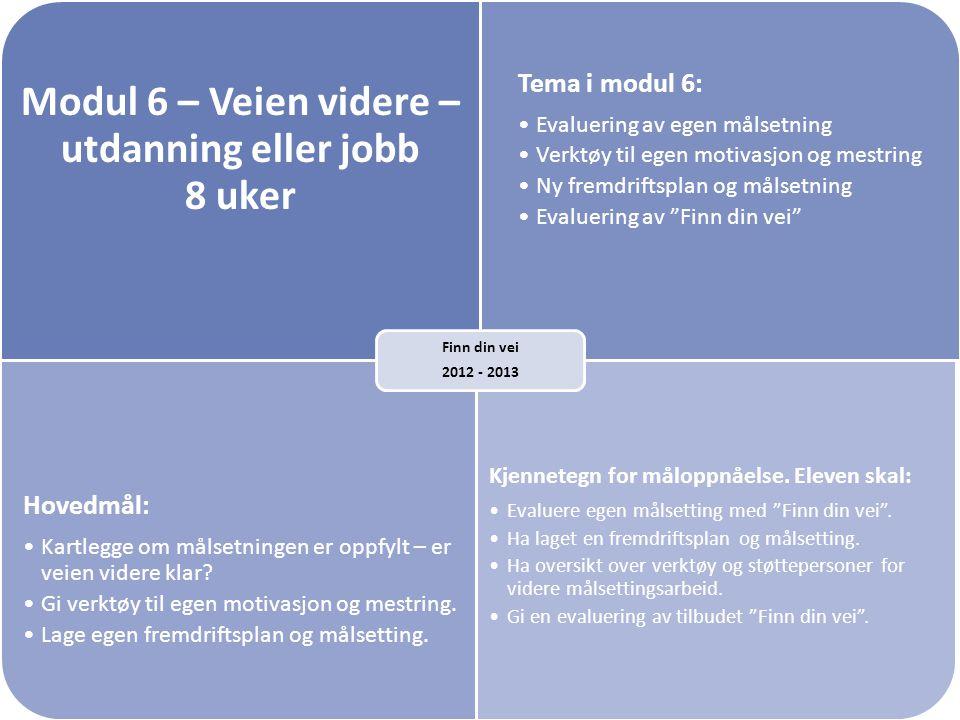 Modul 6 – Veien videre – utdanning eller jobb 8 uker Tema i modul 6: Evaluering av egen målsetning Verktøy til egen motivasjon og mestring Ny fremdrif