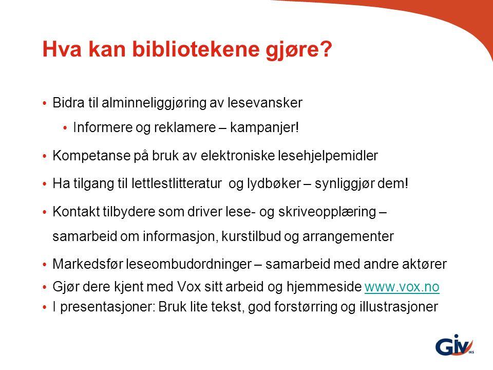 Hva kan bibliotekene gjøre? Bidra til alminneliggjøring av lesevansker Informere og reklamere – kampanjer! Kompetanse på bruk av elektroniske lesehjel