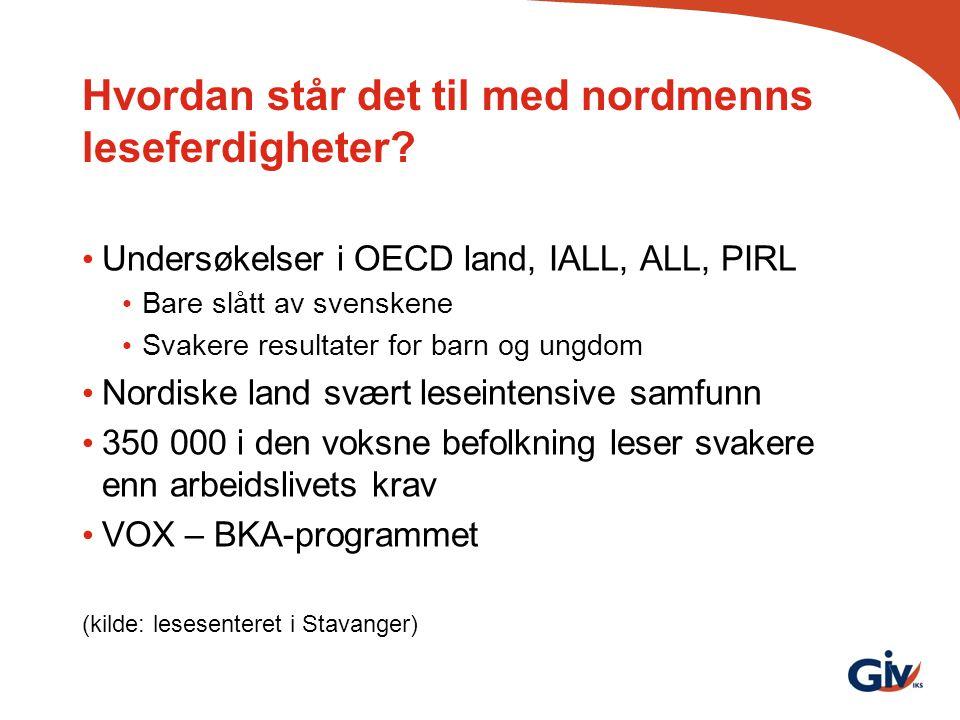 Hvordan står det til med nordmenns leseferdigheter? Undersøkelser i OECD land, IALL, ALL, PIRL Bare slått av svenskene Svakere resultater for barn og