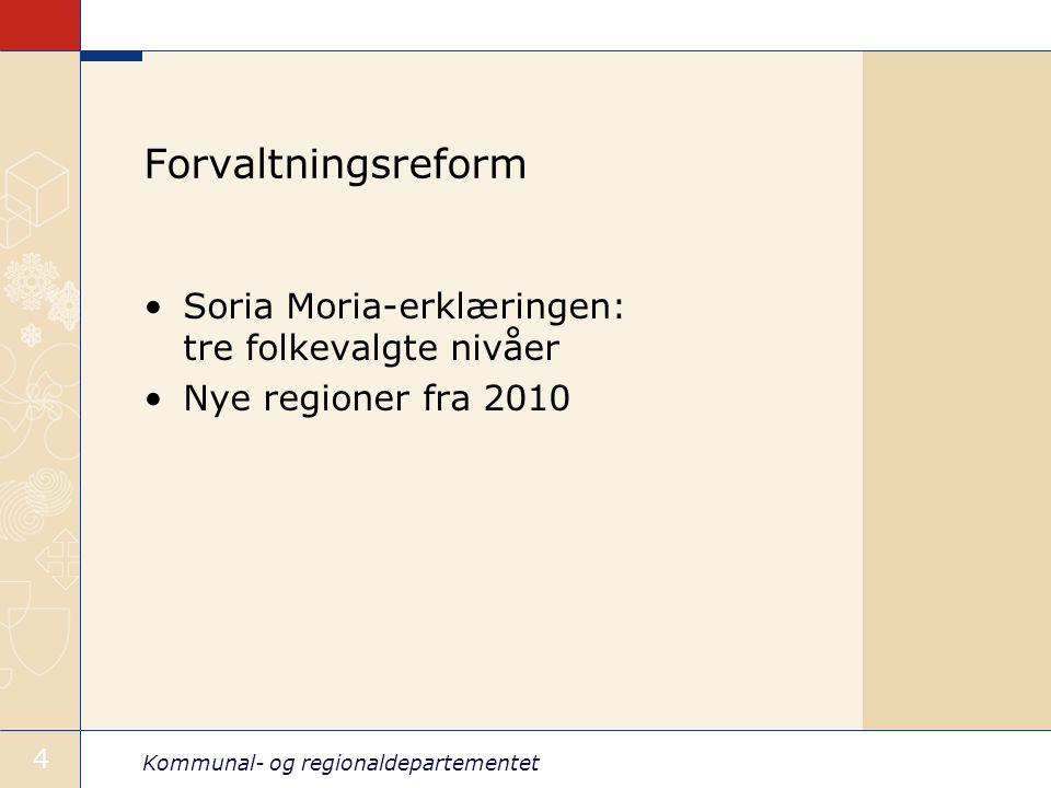 Kommunal- og regionaldepartementet 4 Forvaltningsreform Soria Moria-erklæringen: tre folkevalgte nivåer Nye regioner fra 2010