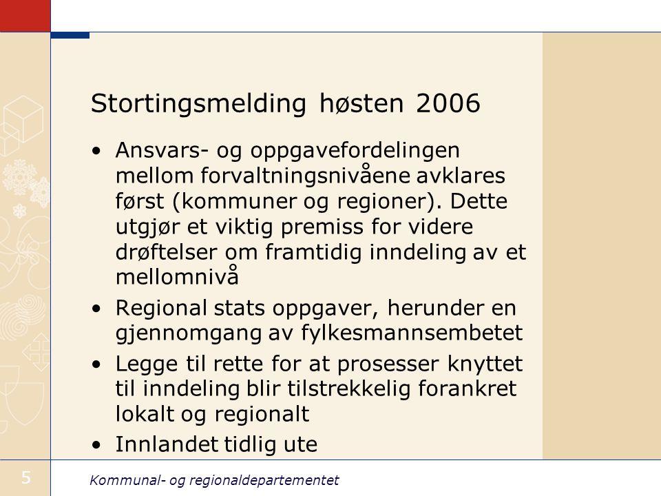 Kommunal- og regionaldepartementet 5 Stortingsmelding høsten 2006 Ansvars- og oppgavefordelingen mellom forvaltningsnivåene avklares først (kommuner o