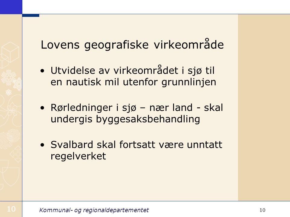 Kommunal- og regionaldepartementet 10 Lovens geografiske virkeområde Utvidelse av virkeområdet i sjø til en nautisk mil utenfor grunnlinjen Rørledning