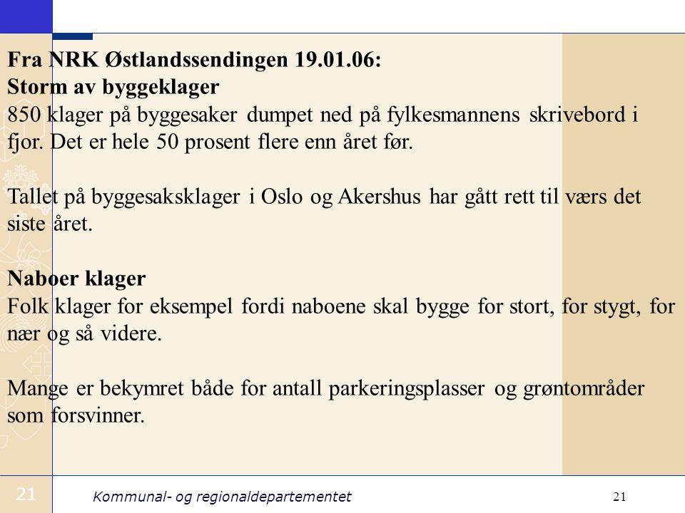 Kommunal- og regionaldepartementet 21 Fra NRK Østlandssendingen 19.01.06: Storm av byggeklager 850 klager på byggesaker dumpet ned på fylkesmannens sk