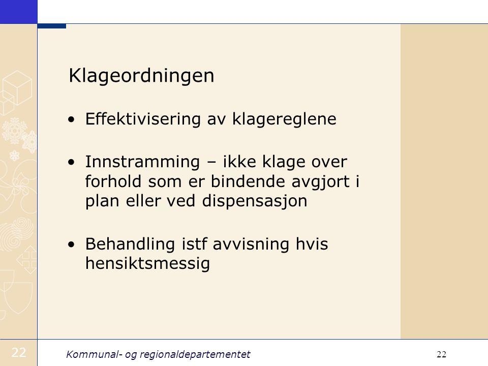 Kommunal- og regionaldepartementet 22 Klageordningen Effektivisering av klagereglene Innstramming – ikke klage over forhold som er bindende avgjort i