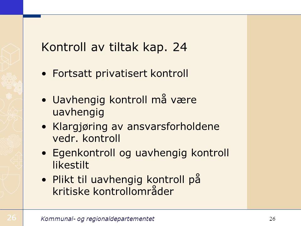 Kommunal- og regionaldepartementet 26 Kontroll av tiltak kap. 24 Fortsatt privatisert kontroll Uavhengig kontroll må være uavhengig Klargjøring av ans