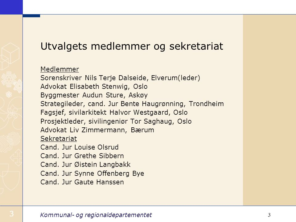 Kommunal- og regionaldepartementet 3 3 Utvalgets medlemmer og sekretariat Medlemmer Sorenskriver Nils Terje Dalseide, Elverum(leder) Advokat Elisabeth