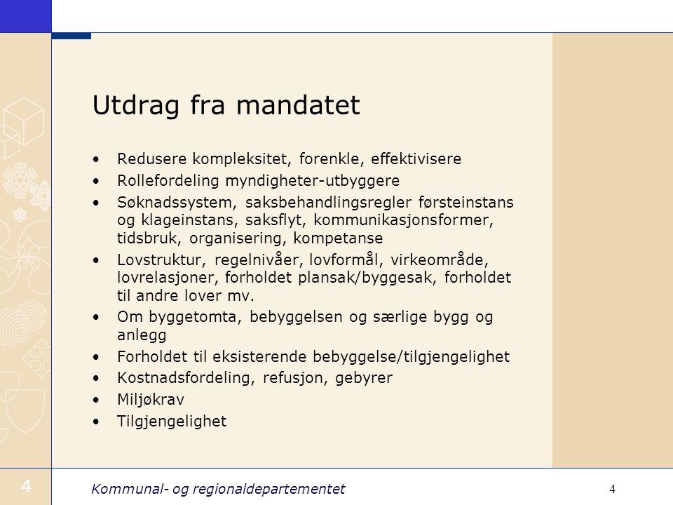 Kommunal- og regionaldepartementet 4 4 Utdrag fra mandatet Redusere kompleksitet, forenkle, effektivisere Rollefordeling myndigheter-utbyggere Søknads