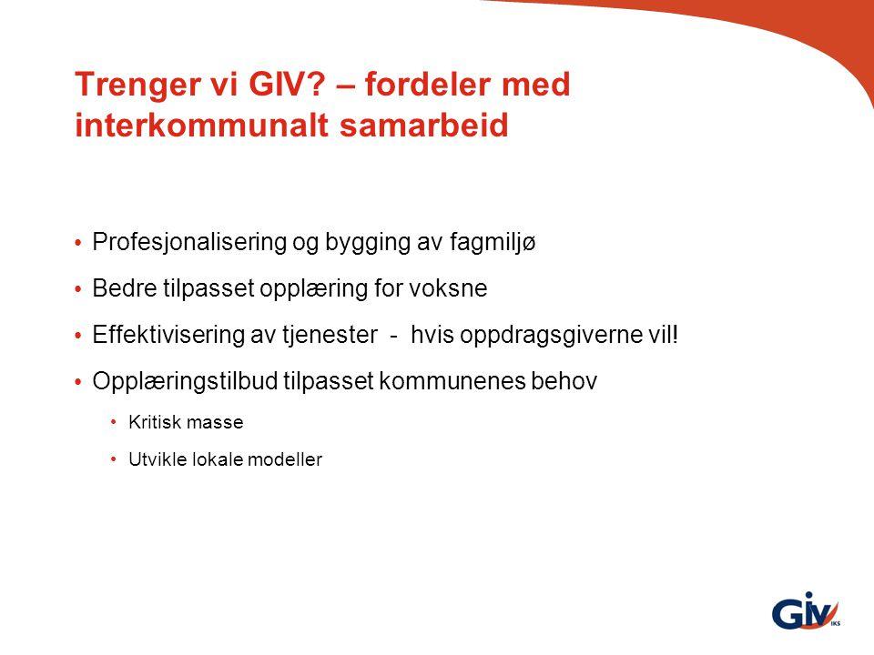 Trenger vi GIV? – fordeler med interkommunalt samarbeid Profesjonalisering og bygging av fagmiljø Bedre tilpasset opplæring for voksne Effektivisering