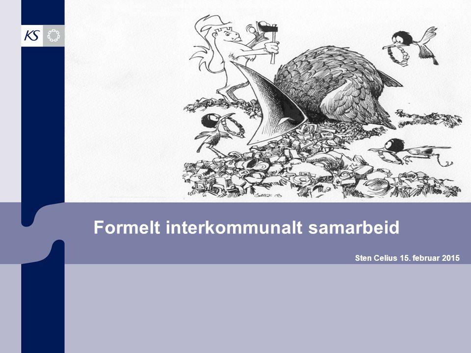 Formelt interkommunalt samarbeid Sten Celius 15. februar 2015